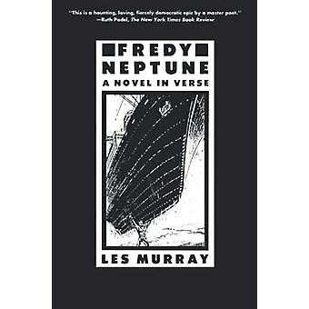 Fredy Neptune - A Novel in Verse by Les A Murray - 9780374526764 Book