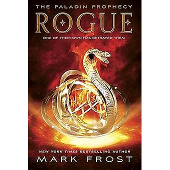 Rogue - The Paladin Prophecy Book 3 by Mark Frost - 9780375871108 Book