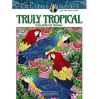 Creative Haven Truly Tropical Coloring Book by Creative Haven Truly T