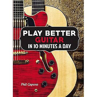 Play Better Guitar in 10 Minutes a Day by Phil Capone - 9780785831907