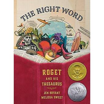 The Right Word - Roget and His Thesaurus by Melissa Sweet - 9780802853