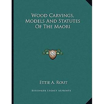Wood Carvings - Models and Statutes of the Maori by Ettie A Rout - 97