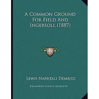 A Common Ground for Field and Ingersoll (1887) by Lewis Naphtali Demb