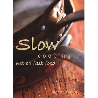 Slow Cooking - Not So Fast Food by Joanne Glynn - Alan Benson - 978155