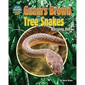 Guam's Brown Tree Snakes - Hanging Out by Kevin Blake - 9781627248303