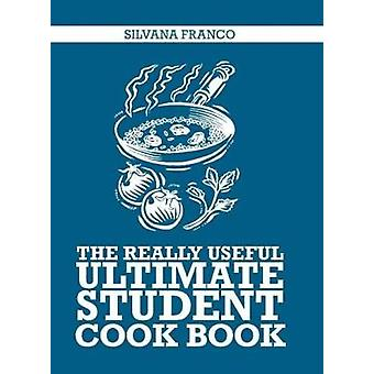 The Really Useful Ultimate Student Cookbook by Silvana Franco - 97817