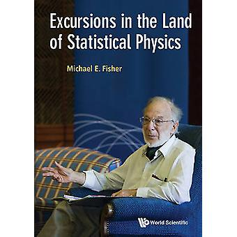 Excursions in the Land of Statistical Physics by Michael E. Fisher -