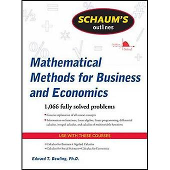 Schaums Outline of Mathematical Methods for Business and Economics by Edward T. Dowling