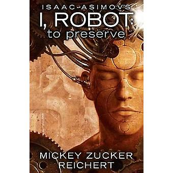 Issac Asimovs I Robot To Preserve by Mickey Zucker Reichert