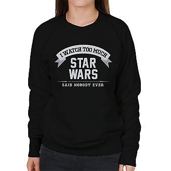 I Watch Too Much Star Wars Said Nobody Ever Women's Sweatshirt