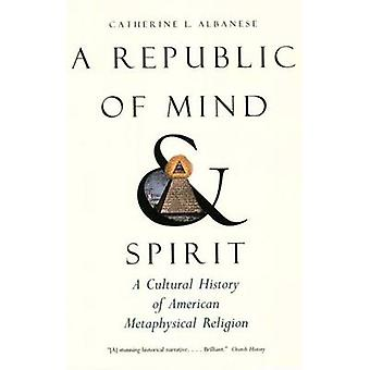 A Republic of Mind and Spirit - A Cultural History of American Metaphy