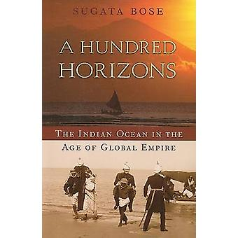 A Hundred Horizons - The Indian Ocean in the Age of Global Empire by S
