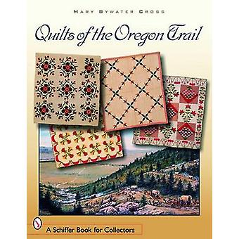 Quilts of the Oregon Trail by Mary Bywater Cross - 9780764323164 Book