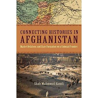 Connecting Histories in Afghanistan - Market Relations and State Forma