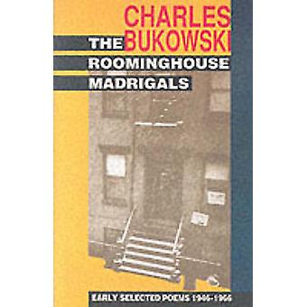 The Rooming House Madrigals - Early Selected Poems 1946-1966 by Charle