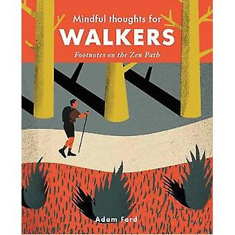Mindful Thoughts for Walkers - Footnotes on the zen path by Adam Ford