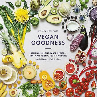 Vegan Goodness - Delicious Plant Based Recipes That Can be Enjoyed by