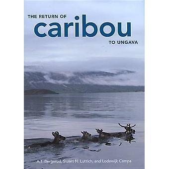 The Return of Caribou to Ungava by A. T. Bergerud - Stuart N. Luttich