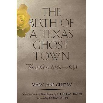 De geboorte van een spookstad Texas - Thurber - 1886-1933 door Mary Jane Gen
