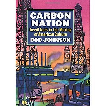 Carbon Nation: Fossil Fuels in the Making of American Culture (CultureAmerica)