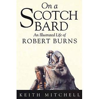 On a Scotch Bard: An Illustrated Life of Robert Burns