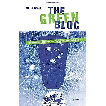 The Green Bloc: Neo-Avant-Garde Art and Ecology Under Socialism