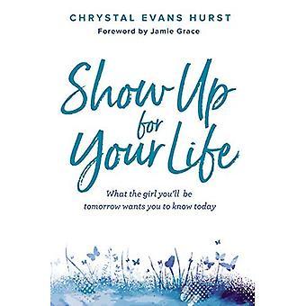 Show Up pour votre vie: ce que la fille vous serez demain veut vous savoir aujourd'hui
