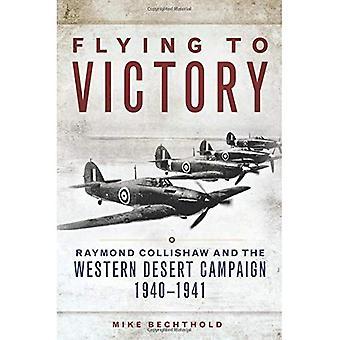 Fliegen zum Sieg: Raymond Collishaw und die westliche Wüste Kampagne, 19401941 (Kampagnen und Kommandanten)