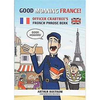 Good Moaning France!: Officer Crabtree's Fronch Phrose Berk
