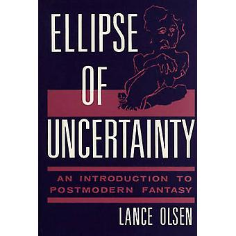 Ellipse of Uncertainty An Introduction to Postmodern Fantasy by Olsen & Lance