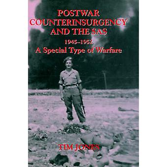 Postwar Counterinsurgency and the SAS 19451952 A Special Type of Warfare by Jones & Tim