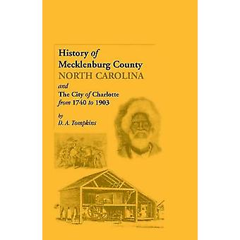 History of Mecklenburg County North Carolina and the City of Charlotte from 1740 to 1903 by Tompkins & D. a.