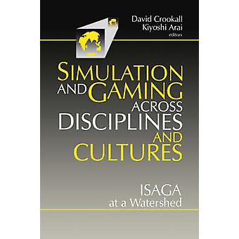 Simulations and Gaming Across Disciplines and Cultures Isaga at a Watershed by Arai & K.
