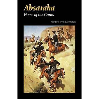 Absaraka Home of the Crows by Carrington & Margaret Irvin