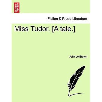 Miss Tudor. A tale. by Le Breton & John