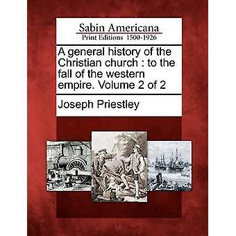 Eine allgemeine Geschichte der christlichen Kirche bis zum Fall des Weströmischen Reiches. Band 2 von 2 von Priestley & Joseph