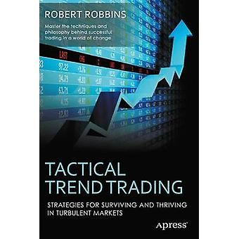 Tactical Trend Trading Strategies for Surviving and Thriving in Turbulent Markets by Robbins & Rob