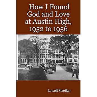 How I Found God and Love at Austin High 1952 to 1956 by Streiker & Lowell