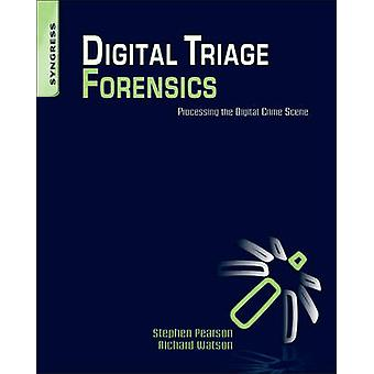Digital Triage Forensics Processing the Digital Crime Scene by Pearson & Stephen