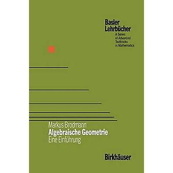 Algebraische Geometrie Eine Einfhrung genom Brodmann & Markus