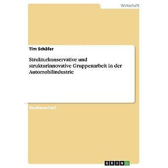 Strukturkonservative Und Strukturinnovative Gruppenarbeit in der Neuzulassungsvolumen von Schfer & Tim