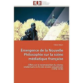 mergence de la nouvelle philosophie sur la scne mdiatique franaise by DABERTF