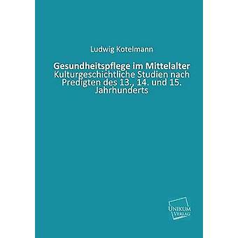 Gesundheitspflege Im Mittelalter by Kotelmann & Ludwig