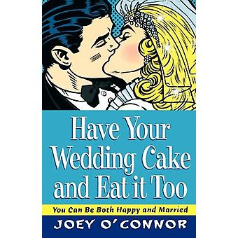 Have Your Wedding Cake and Eat It - Too by Joey O'Connor - 9780785296