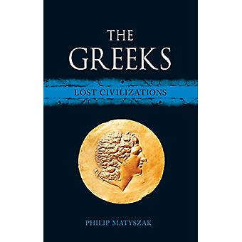 The Greeks - Lost Civilizations by Philip Matyszak - 9781780239002 Book