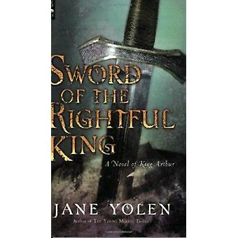 Sword of the Rightful King  - A Novel of King Arthur Book