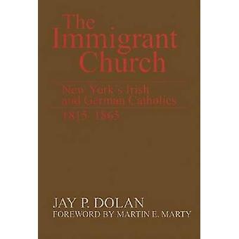 The Immigrant Church - New York's Irish and German Catholics - 1815-65