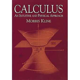 Calculus - An Intuitive and Physical Approach (2nd Revised edition) by