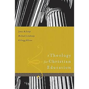 A Theology for Christian Education by James R Estep - Michael J Antho
