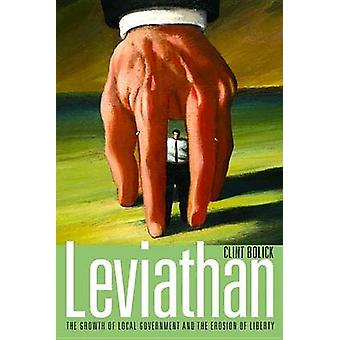 Leviathan - The Growth of Local Government and the Erosion of Liberty